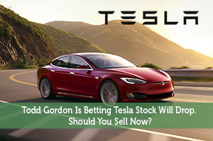 Todd Gordon Is Betting Tesla Stock Will Drop. Should You Sell Now?