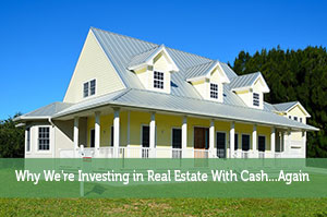 Why We're Investing in Real Estate With Cash...Again