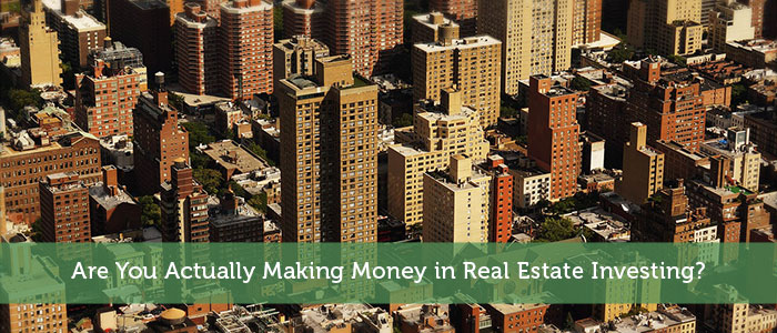 Are You Actually Making Money in Real Estate Investing?