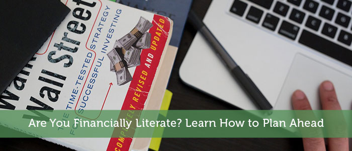 Are You Financially Literate? Learn How to Plan Ahead