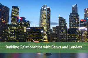 Building Relationships with Banks and Lenders