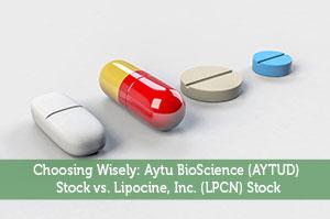 Choosing Wisely: Aytu BioScience (AYTUD) Stock vs. Lipocine, Inc. (LPCN) Stock