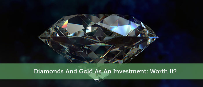 Diamonds And Gold As An Investment: Worth It?
