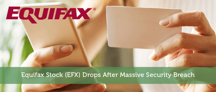 Equifax Stock (EFX) Drops After Massive Security Breach