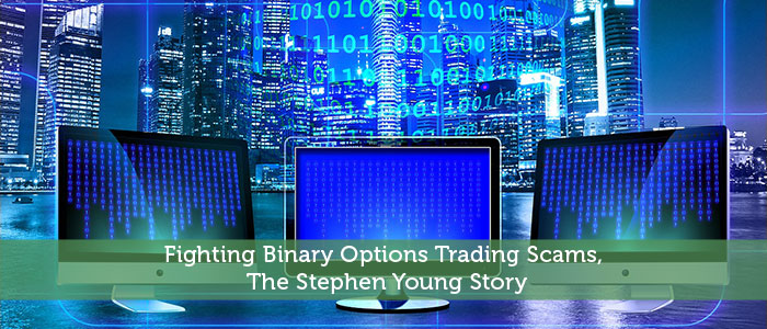 Fighting Binary Options Trading Scams, The Stephen Young Story