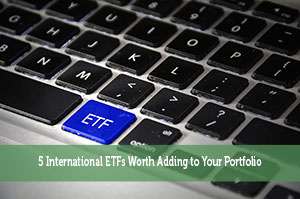 5 International ETFs Worth Adding to Your Portfolio