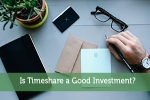 Is Timeshare a Good Investment?