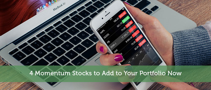 4 Momentum Stocks to Add to Your Portfolio Now