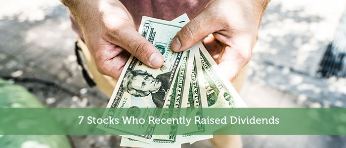7 Stocks Who Recently Raised Dividends