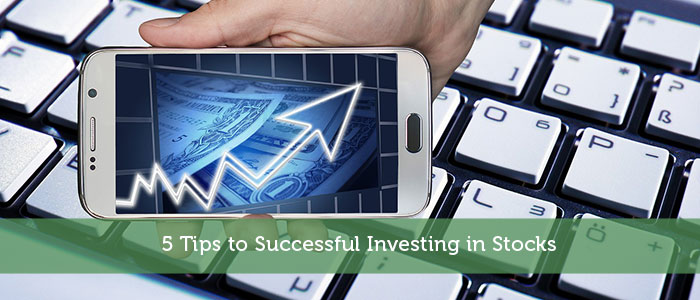 5 Tips to Successful Investing in Stocks