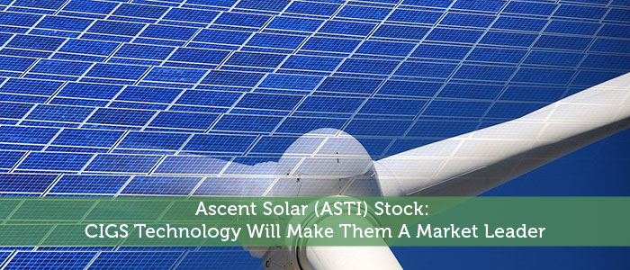 Ascent Solar (ASTI) Stock: CIGS Technology Will Make Them A Market Leader
