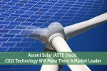 Ascent Solar (ASTI) Stock: CIGS Technology Will Make Them A Market Leader