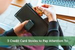 3 Credit Card Stocks to Pay Attention To