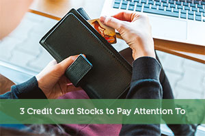 Jon Dulin-by-3 Credit Card Stocks to Pay Attention To