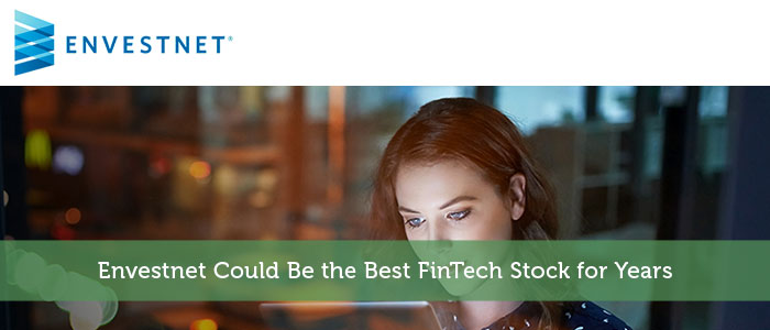 Envestnet Could Be the Best FinTech Stock for Years