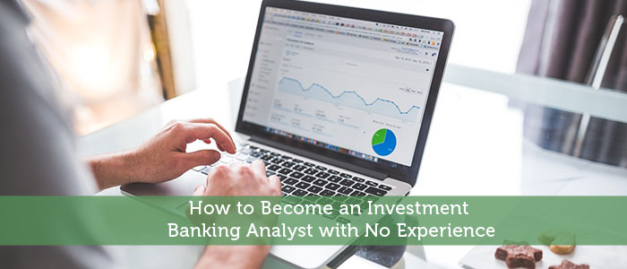 How to Become an Investment Banking Analyst with No Experience