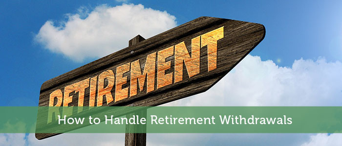 How to Handle Retirement Withdrawals