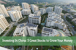 Investing In China: 3 Great Stocks to Grow Your Money