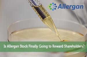Is Allergan Stock Finally Going to Reward Shareholders?