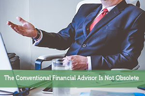 The Conventional Financial Advisor Is Not Obsolete