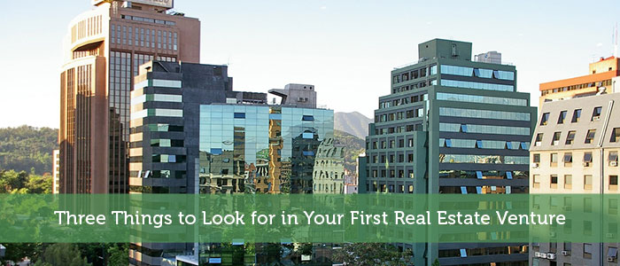 Three Things to Look for in Your First Real Estate Venture