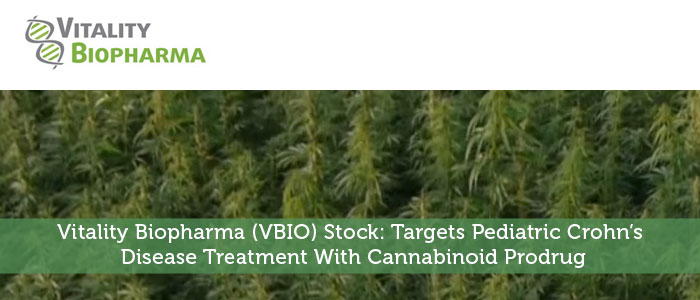 Vitality Biopharma (VBIO) Stock: Targets Pediatric Crohn's Disease Treatment With Cannabinoid Prodrug