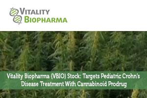 Vitality Biopharma (VBIO) Stock: Targets Pediatric Crohn's Disease Treatment With Cannabinoid Prodrug