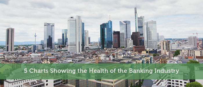 5 Charts Showing the Health of the Banking Industry
