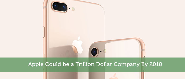 Apple Could be a Trillion Dollar Company By 2018