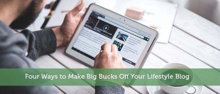 Four Ways to Make Big Bucks Off Your Lifestyle Blog