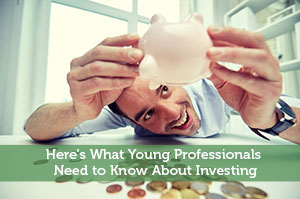Here's What Young Professionals Need to Know About Investing