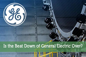 Is the Beat Down of General Electric Over?