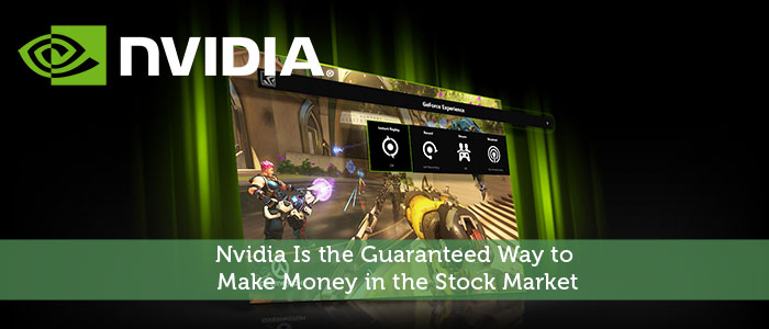 Nvidia Is the Guaranteed Way to Make Money in the Stock Market