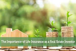 John Delia-by-The Importance of Life Insurance as a Real Estate Investor