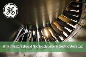 Why Investors Should Not Touch General Electric Stock (GE)