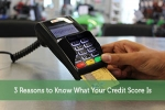 3 Reasons to Know What Your Credit Score Is