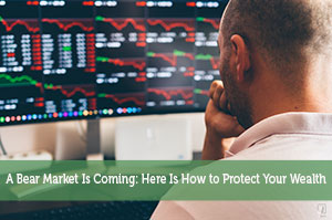 A Bear Market Is Coming: Here Is How to Protect Your Wealth