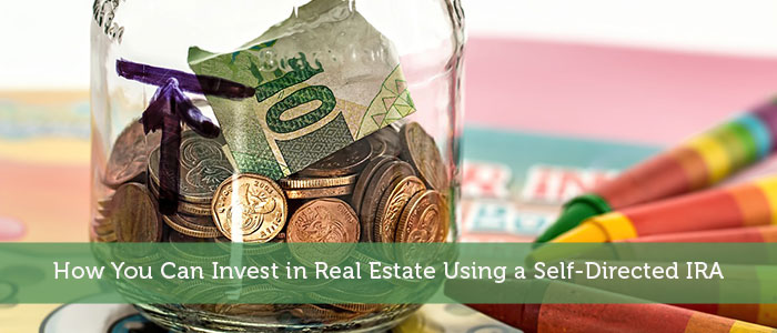 How You Can Invest in Real Estate Using a Self-Directed IRA