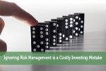 Ignoring Risk Management is a Costly Investing Mistake
