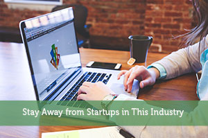 Stay Away from Startups in This Industry