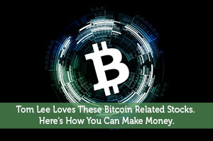 Tom Lee Loves These Bitcoin Related Stocks. Here's How You Can Make Money.