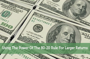 Using The Power Of The 80-20 Rule For Larger Returns