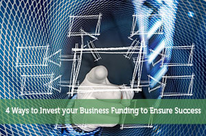 4 Ways to Invest your Business Funding to Ensure Success