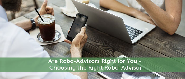 Are Robo-Advisors Right for You - Choosing the Right Robo-Advisor