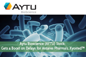 Aytu Bioscience (AYTU) Stock: Gets a Boost on Delays for Antares Pharma's, Xyosted™