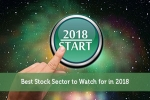 Best Stock Sector to Watch for in 2018