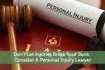 Don't Let Injuries Break Your Bank: Consider A Personal Injury Lawyer