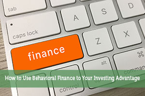 How to Use Behavioral Finance to Your Investing Advantage