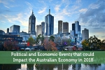 Political and Economic Events that could Impact the Australian Economy in 2018