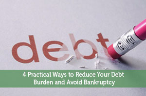 4 Practical Ways to Reduce Your Debt Burden and Avoid Bankruptcy
